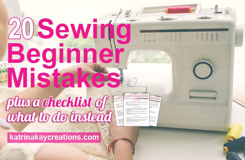 20 Mistakes Sewing Beginners Make - Katrina Kay Creations
