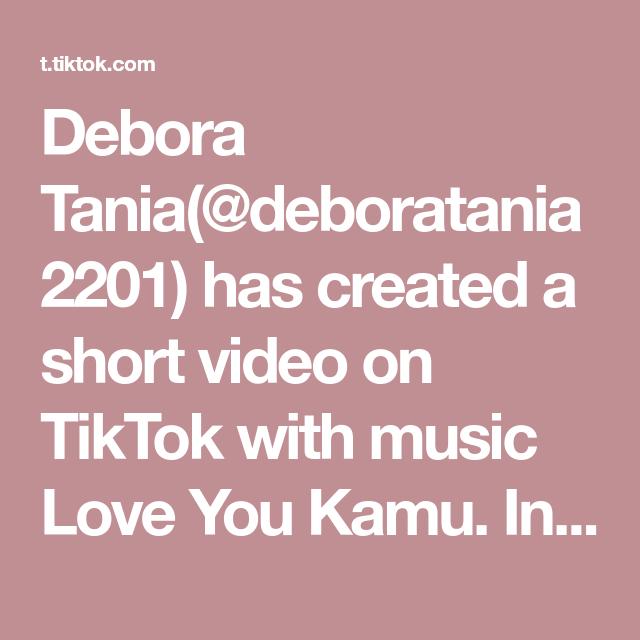 Debora Tania Deboratania2201 Has Created A Short Video On Tiktok With Music Love You Kamu Instagram Story Ideas Simple Mudah K Beautiful Video Tulisan