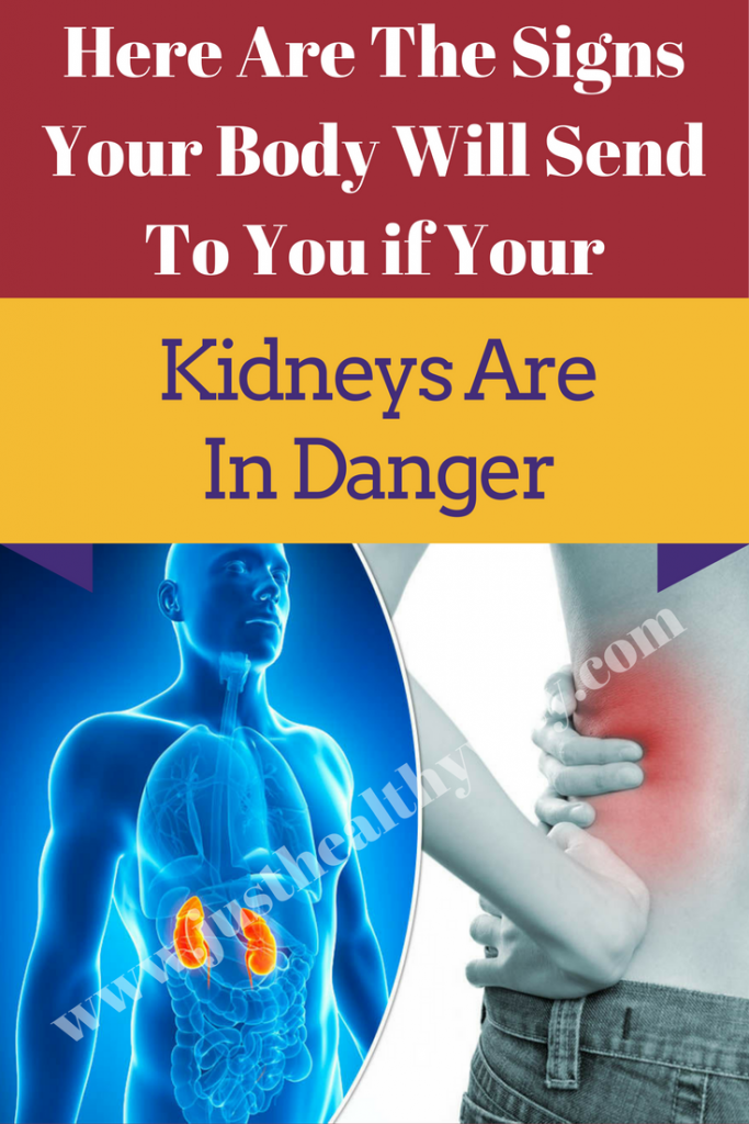 Here Are The Signs Your Body Will Send To You If Your Kidneys Are