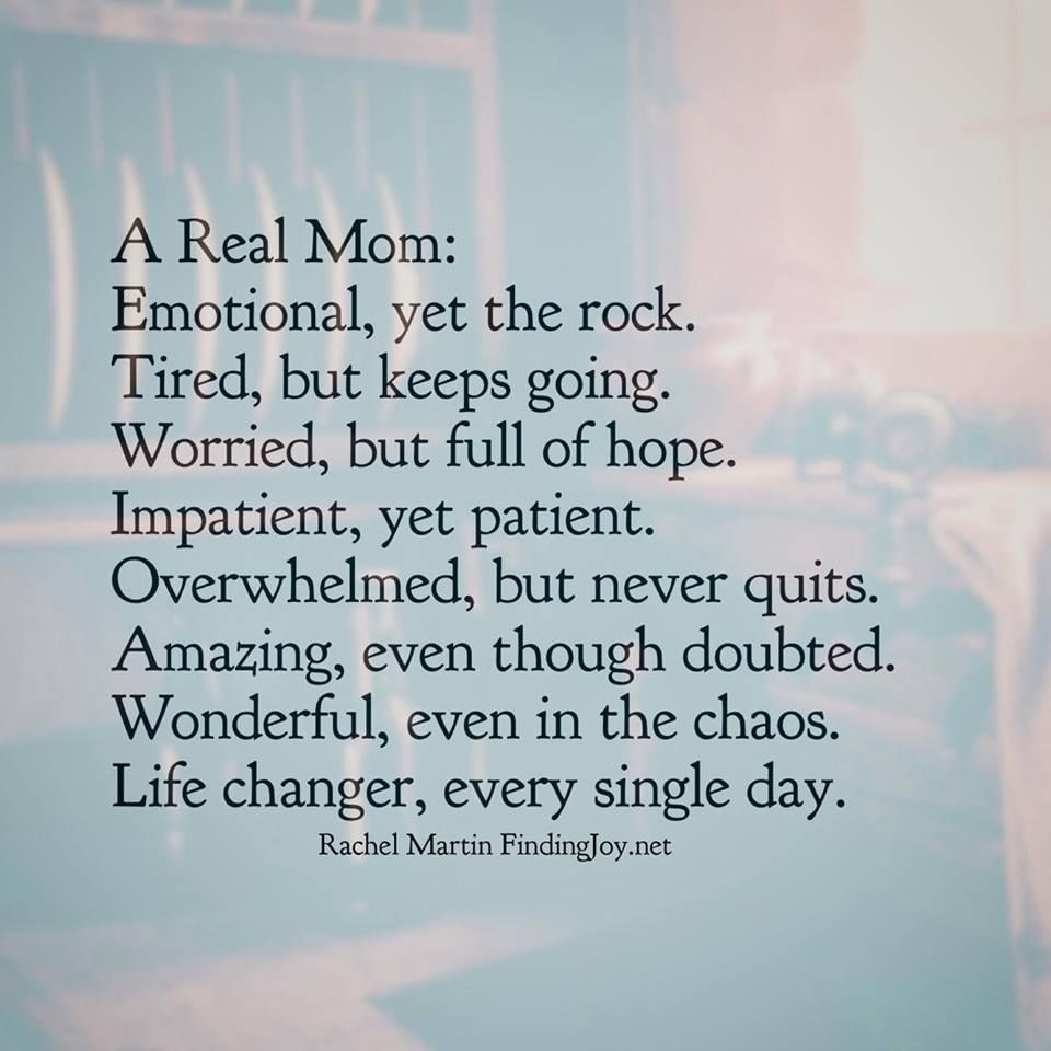 Strong Mom Quotes A real mom: Emotional, yet the rock. Tired, but keeps going  Strong Mom Quotes