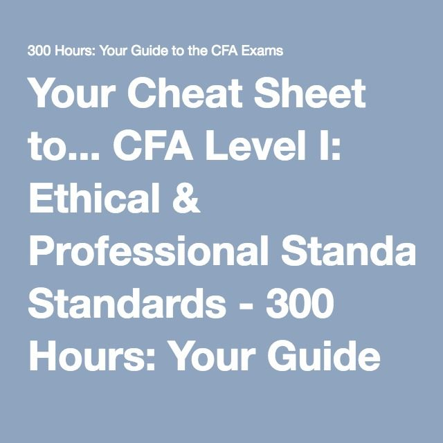 Your Cheat Sheet to    CFA Level I: Ethical & Professional