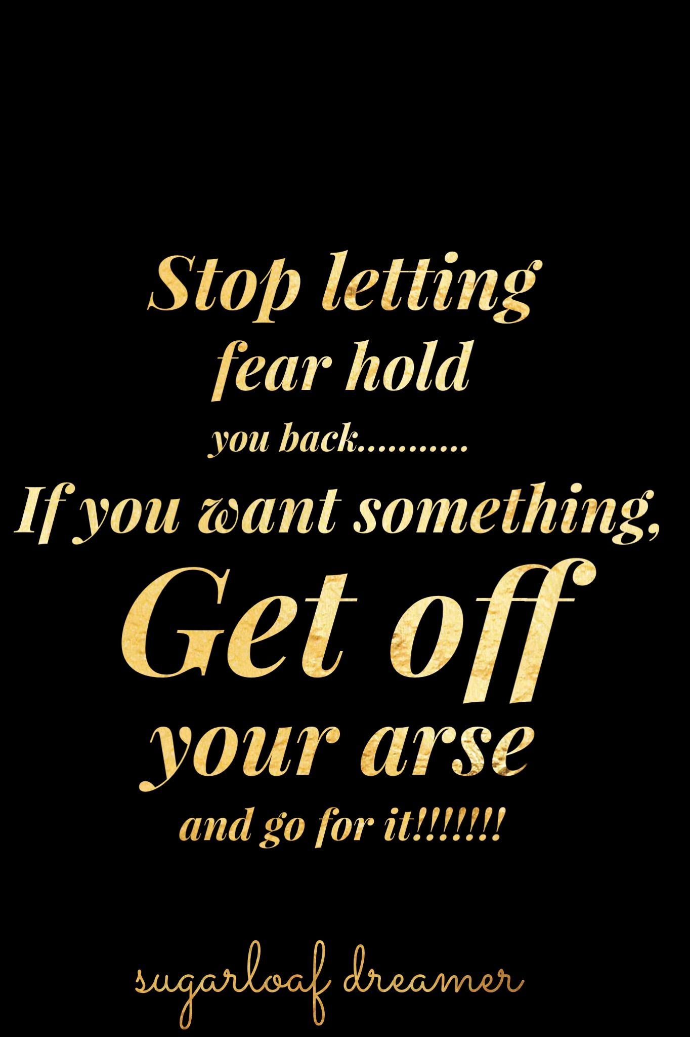 If You Want Something Bad Enough Go Out And Get It Do Not Let Fear