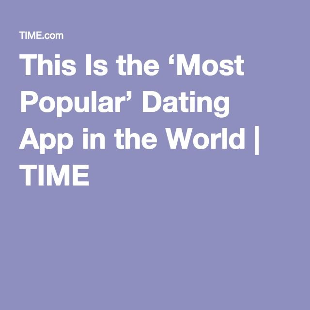 This Is the 'Most Popular' Dating App in the World