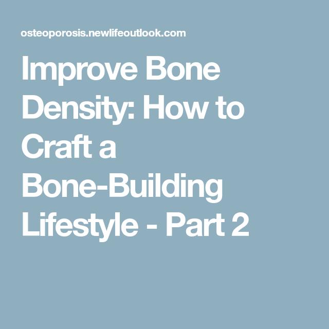 Improve Bone Density: How to Craft a Bone-Building Lifestyle - Part 2 Bone density Improve