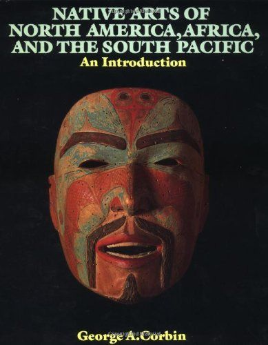 Native Arts Of North America Africa And The South Pacific An Introduction Icon Editions By George A Corbin 35 40 South Pacific Native Art North America