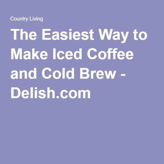 The Easiest Way to Make Iced Coffee and Cold Brew - Delish.com
