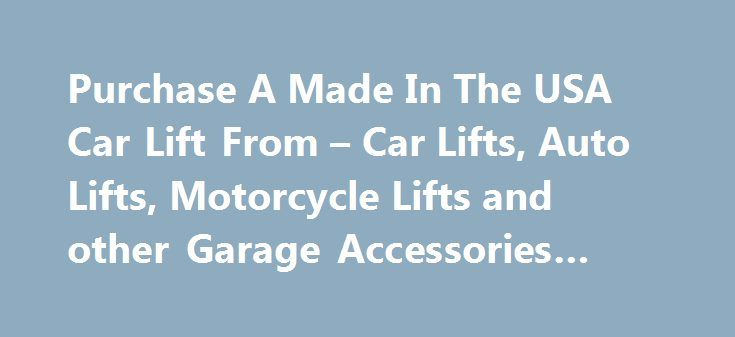 Purchase A Made In The USA Car Lift From \u2013 Car Lifts, Auto Lifts