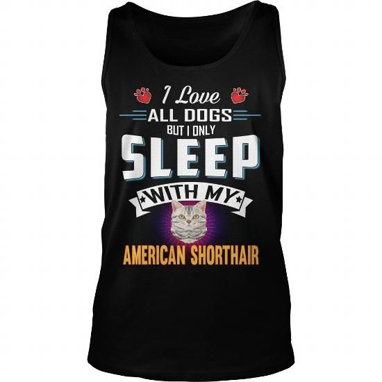 American Shorthair I Only Sleep With My American Shorthair Cat Tank Tops T-Shirts, Hoodies ==►► Click Order This Shirt NOW!