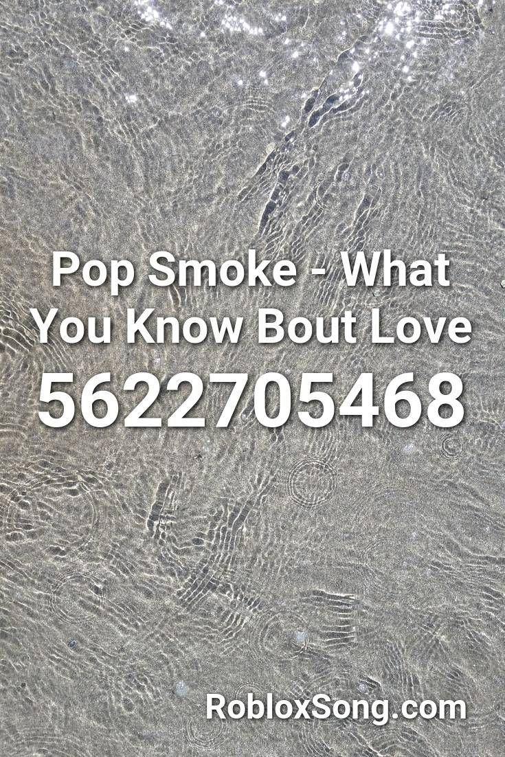 Pop Smoke What You Know Bout Love Roblox Id Roblox Music Codes Roblox Roblox Roblox Roblox Codes