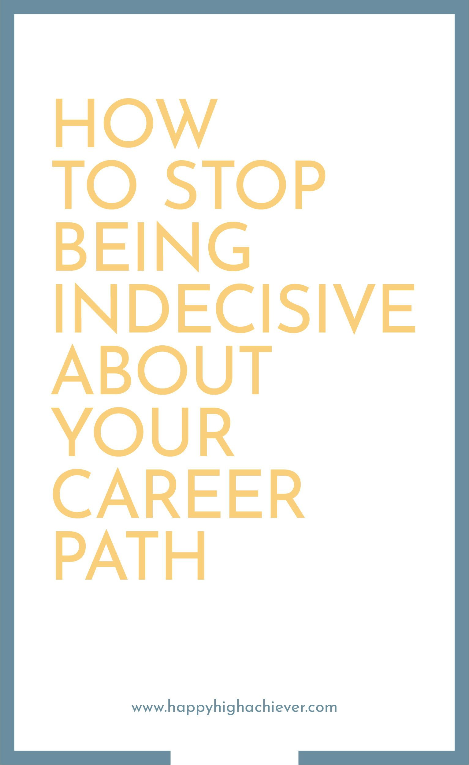 How To Stop Being Indecisive About Your Career Path