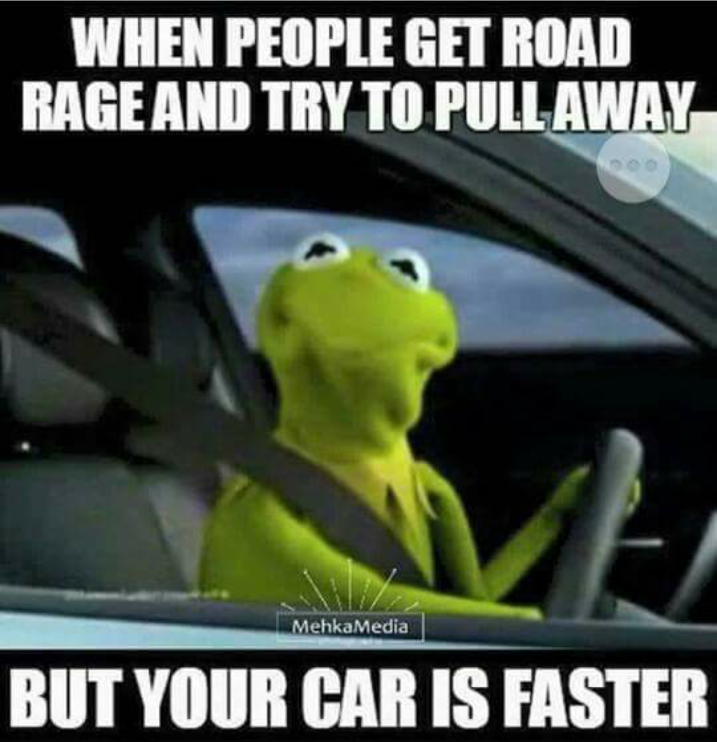 kermit road rage fast car meme funny stuff. Black Bedroom Furniture Sets. Home Design Ideas