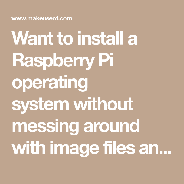 NOOBS vs  BerryBoot: Which Is Best for Installing a Raspberry Pi OS