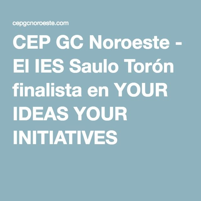 CEP GC Noroeste - El IES Saulo Torón finalista en YOUR IDEAS YOUR INITIATIVES