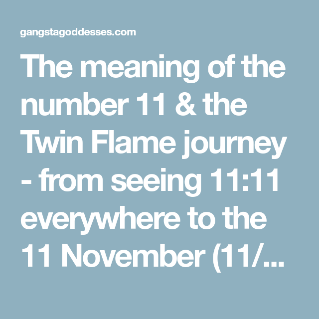 The Meaning Of The Number 11 The Twin Flame Journey From Seeing 11 11 Everywhere To The 11 November 11 11 Gateway An Twin Flame The Number 11 Meant To Be