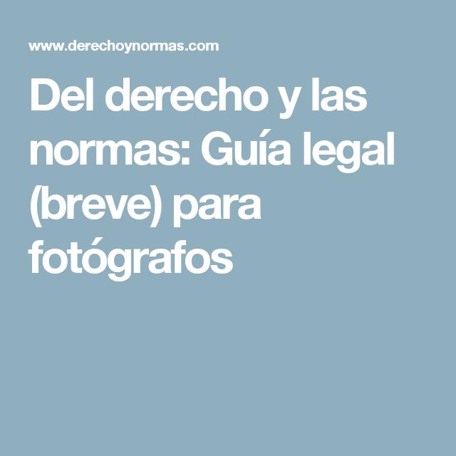 Del derecho y las normas: Guía legal (breve) para fotógrafos