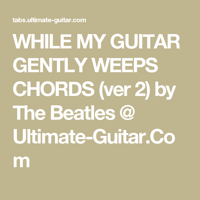 WHILE MY GUITAR GENTLY WEEPS CHORDS (ver 2) by The Beatles ...
