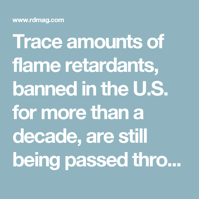 Trace amounts of flame retardants, banned in the U.S. for more than a decade, are still being passed through umbilical cord blood from mothers to their babies, according to new Indiana University research. The chemicals are linked to health concerns including hormone disruption and low birth rate. PBDEs, or polybrominated diphenyl ethers, were commonly used flame retardants in building materials, electronics and textiles until they were banned in 2004. The chemicals leach into the…
