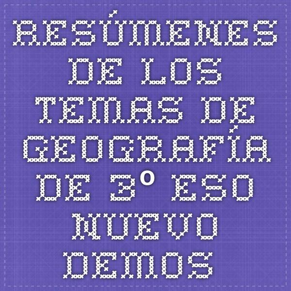 RESÚMENES de los temas de Geografía de 3º ESO. Nuevo Demos.