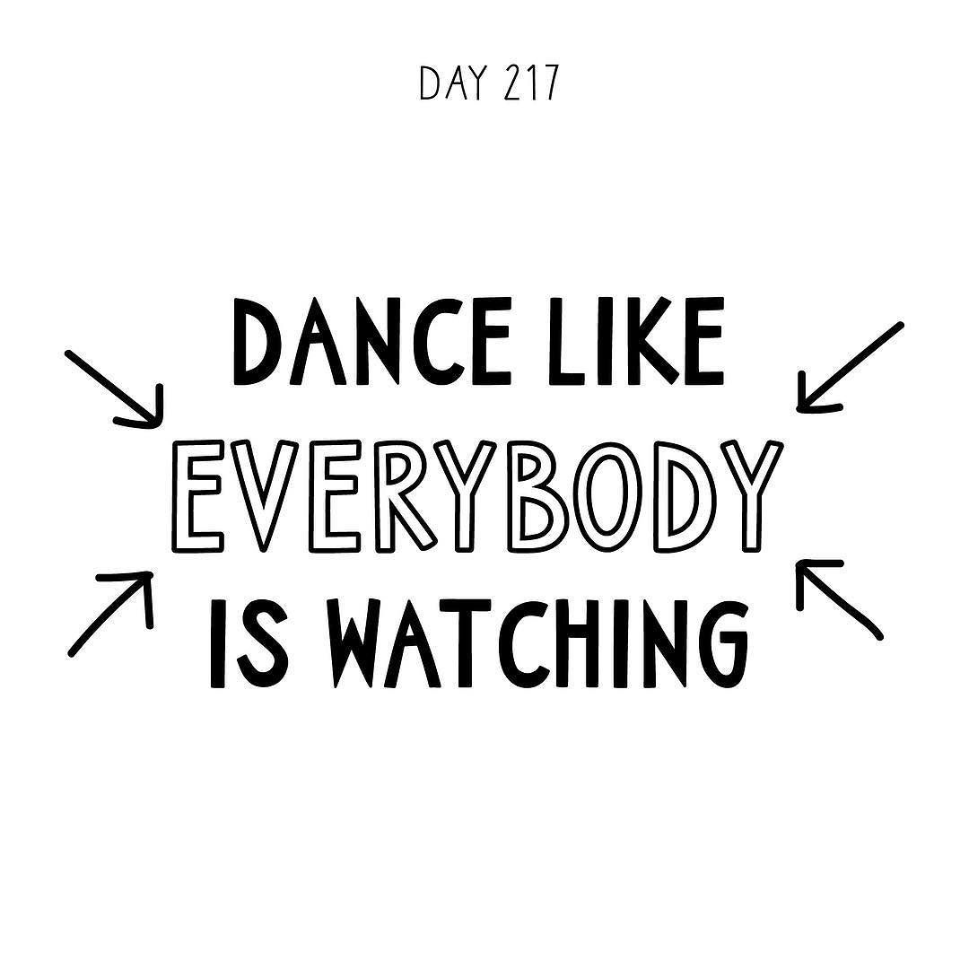 Simple Quotes About Love Dance Like Everybody Is Watchinga Quote A Day Makes It Ok
