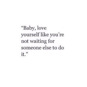Love yourself….