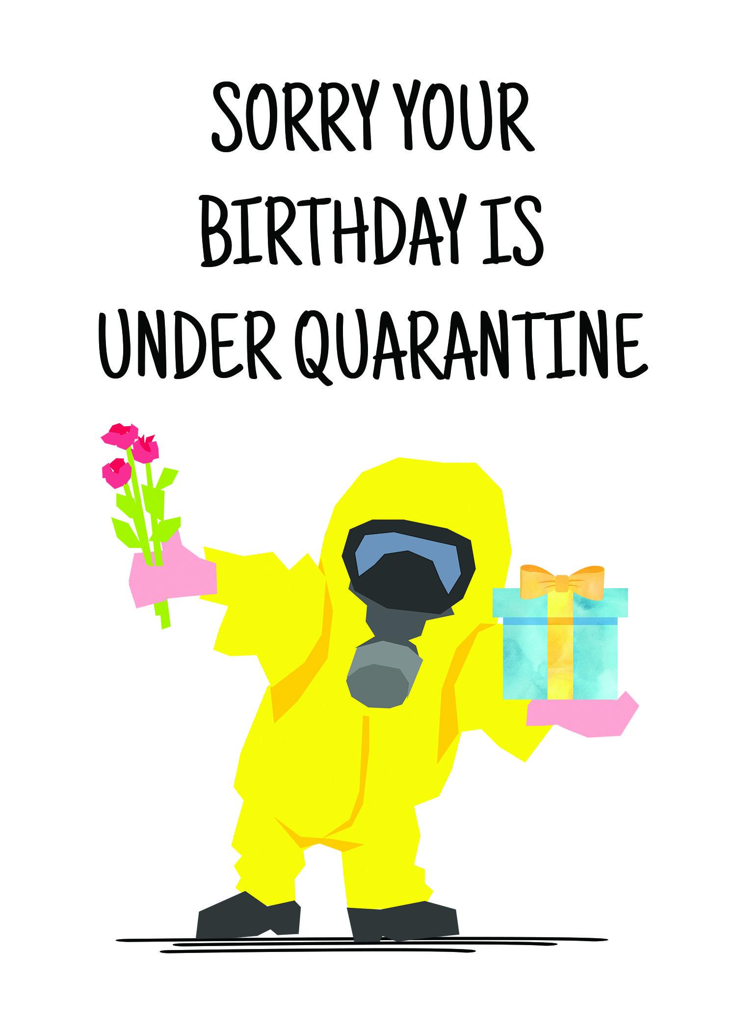 Quarantine Birthday Card - Sorry Your Birthday Is Under Quarantine