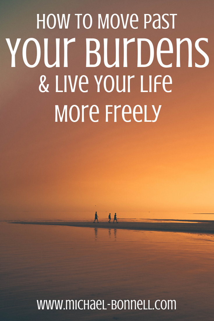 How To Move Past Your Burdens Live More Freely Lost In Life Live In The Present Stuck In Life