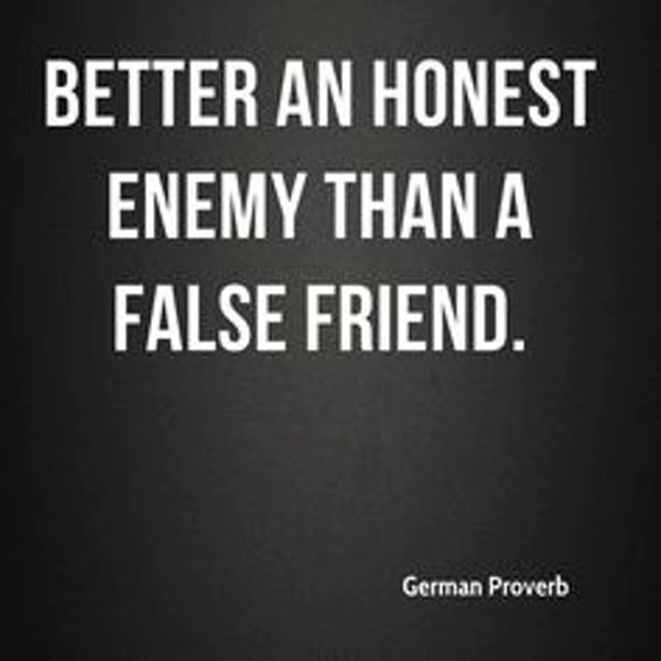 Better An Honest Enemy Than A False Friend German Proverb False Friends Quotes Enemies Quotes True Quotes