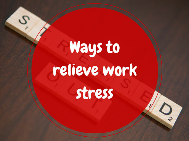 Ways to relieve work stress