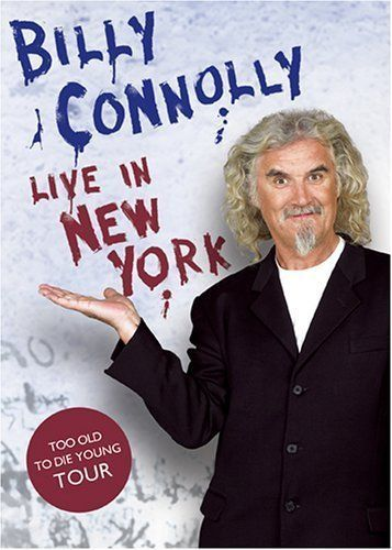 I Looooove Billy Connoly I Could Listen To Him All Friggin Day Long Billy Connolly Living In New York New York