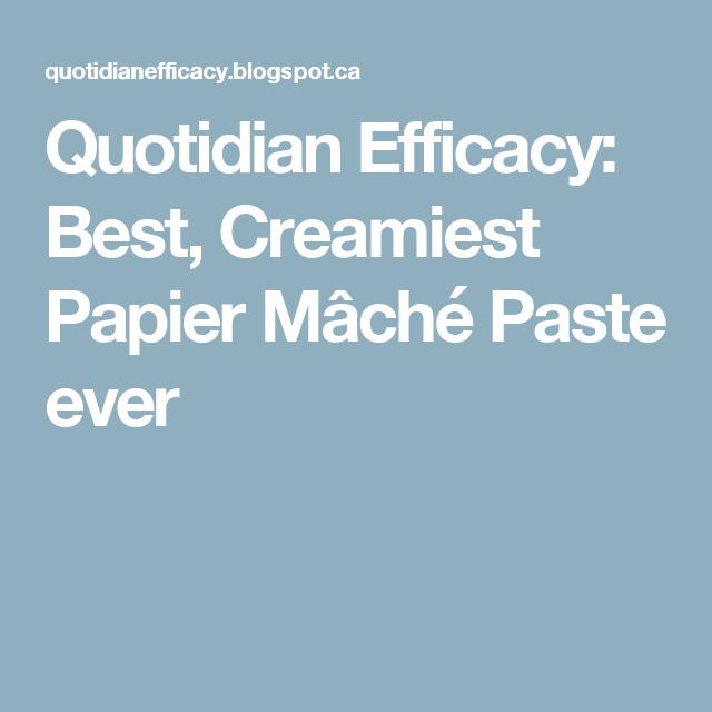 Quotidian Efficacy: Best, Creamiest Papier Mâché Paste ever