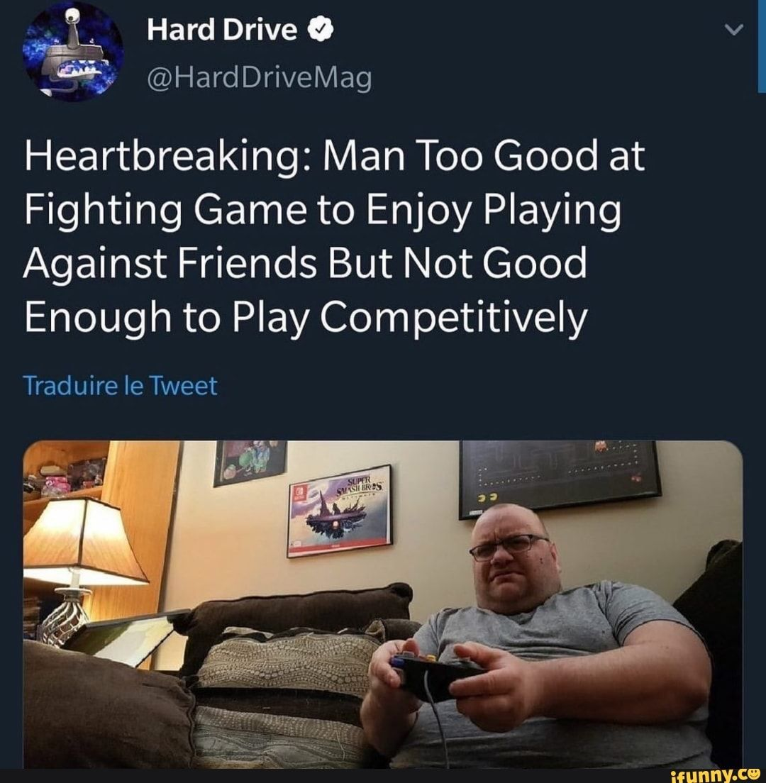 Heartbreaking Man Too Good At Fighting Game To Enjoy Playing Against Friends But Not Good Enough To Play Competitively Ifunny Fighting Games Just For Laughs Funny Jok