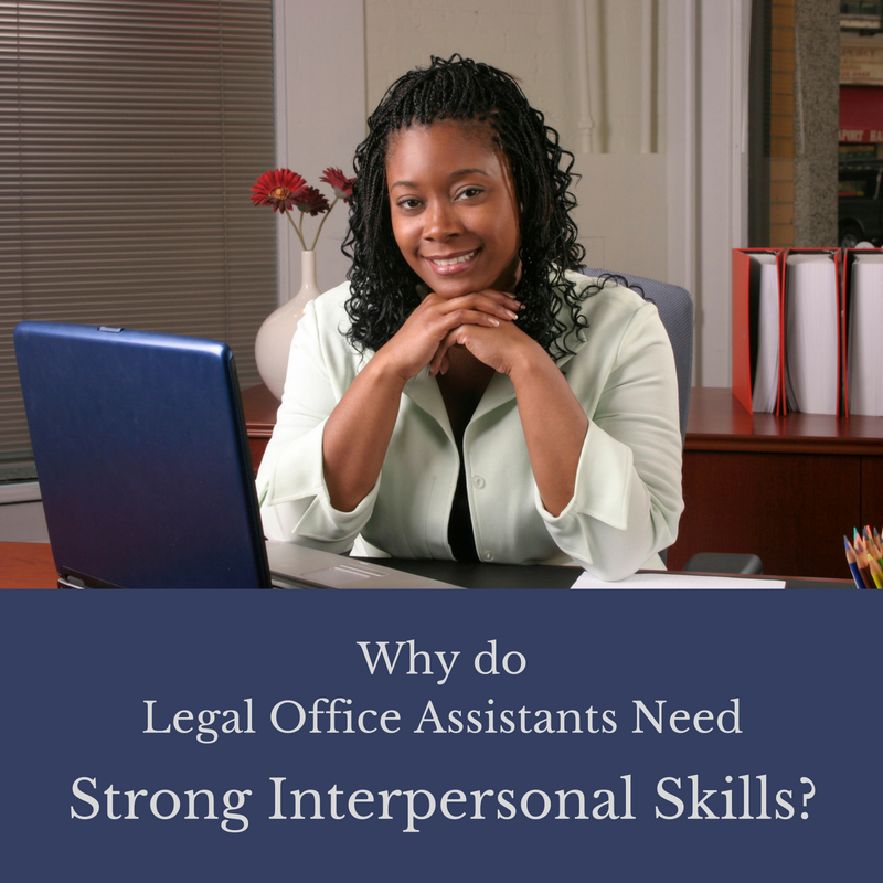 Why do Legal Office Assistants need Strong Interpersonal Skills - http://www.cd-ed.com/legal-assistants-interpersonal-skills/