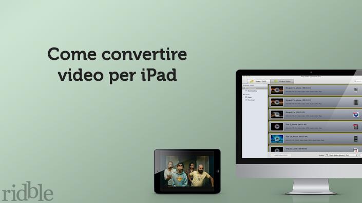 Chi è alle prime armi con un dispositivo Apple sicuramente nutre qualche difficoltà nel convertire video da apprezzare in mobilità. Ecco una guida dedicata alla conversione per iPad