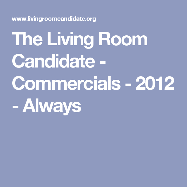 the living room candidate commercials 2012 always