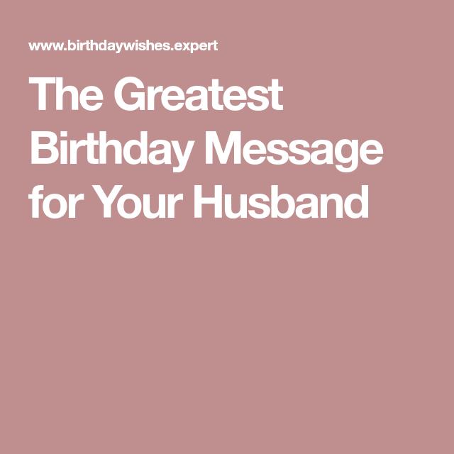 Happy Bday Handsome The Greatest Birthday Message For Your Husband Birthday Messages Birthday Message For Husband Birthday Wish For Husband