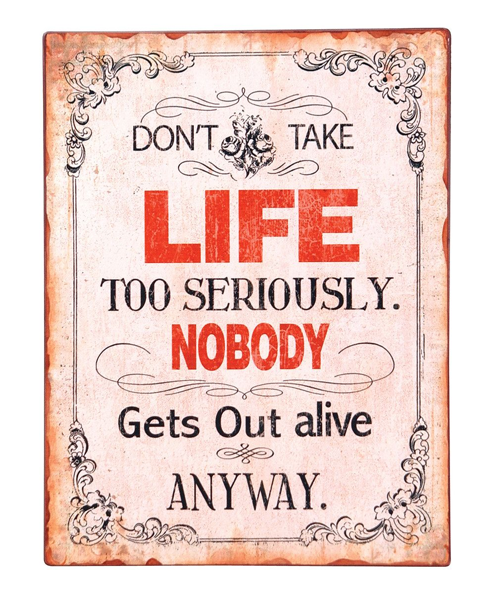 Quote Plaques: Look At This #zulilyfind! 'Don't Take Life Too Seriously