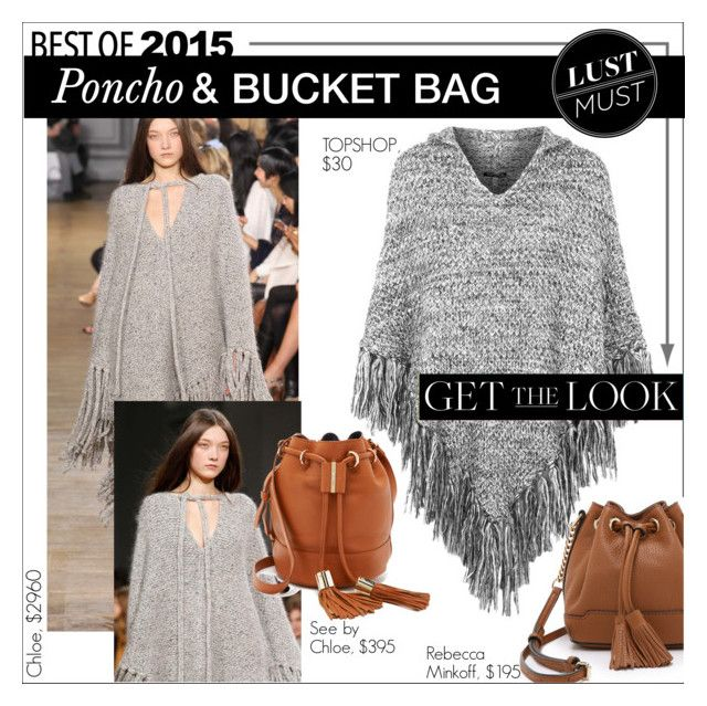 """The Hottest Trend of 2015: Poncho & Bucket-bag"" by maris-go-round ❤ liked on Polyvore featuring Chloé, Rebecca Minkoff, Topshop and See by Chloé"