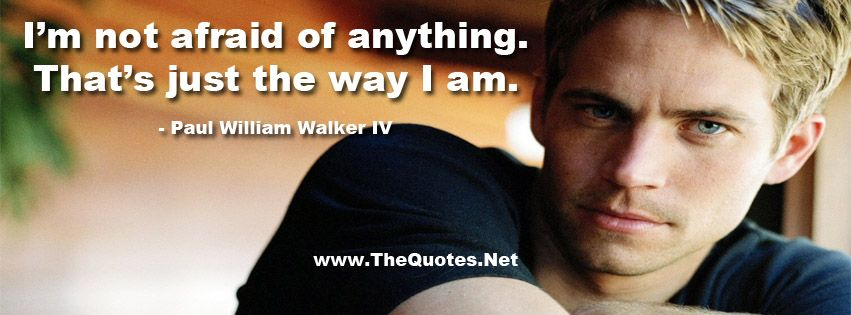 Paul Walker S Best Quote: Paul Walker Quotes. I Am Not Afraid