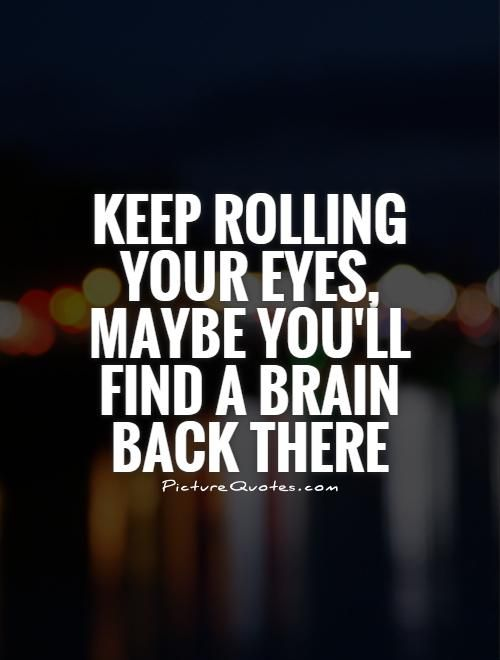 Tumblr Sarcastic Quotes Your Eyes Quotes Brains Quote