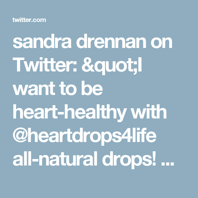 """sandra drennan on Twitter: """"I want to be heart-healthy with @heartdrops4life all-natural drops! Get yours FREE with @socialnature to #trynatural https://t.co/ezLTuLJzmh"""""""