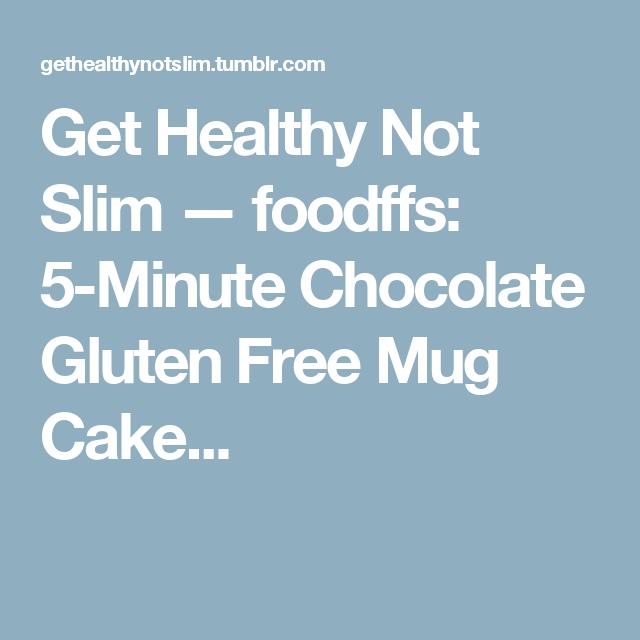 Get Healthy Not Slim — foodffs:   5-Minute Chocolate Gluten Free Mug Cake...
