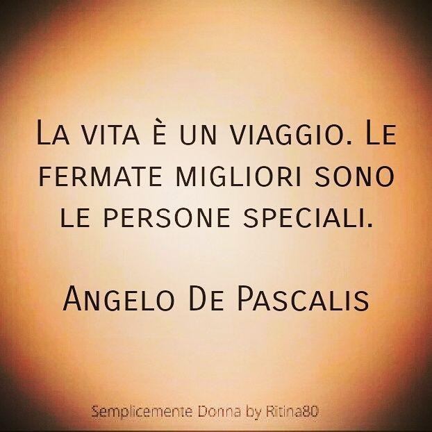 La Vita è Un Viaggio Le Fermate Migliori Sono Le Persone Speciali Angelo De Pascalis Citazioni Sagge Citazioni Semplici Citazioni