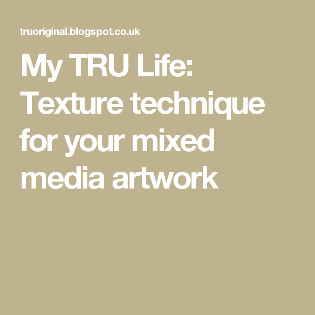 My TRU Life: Texture technique for your mixed media artwork