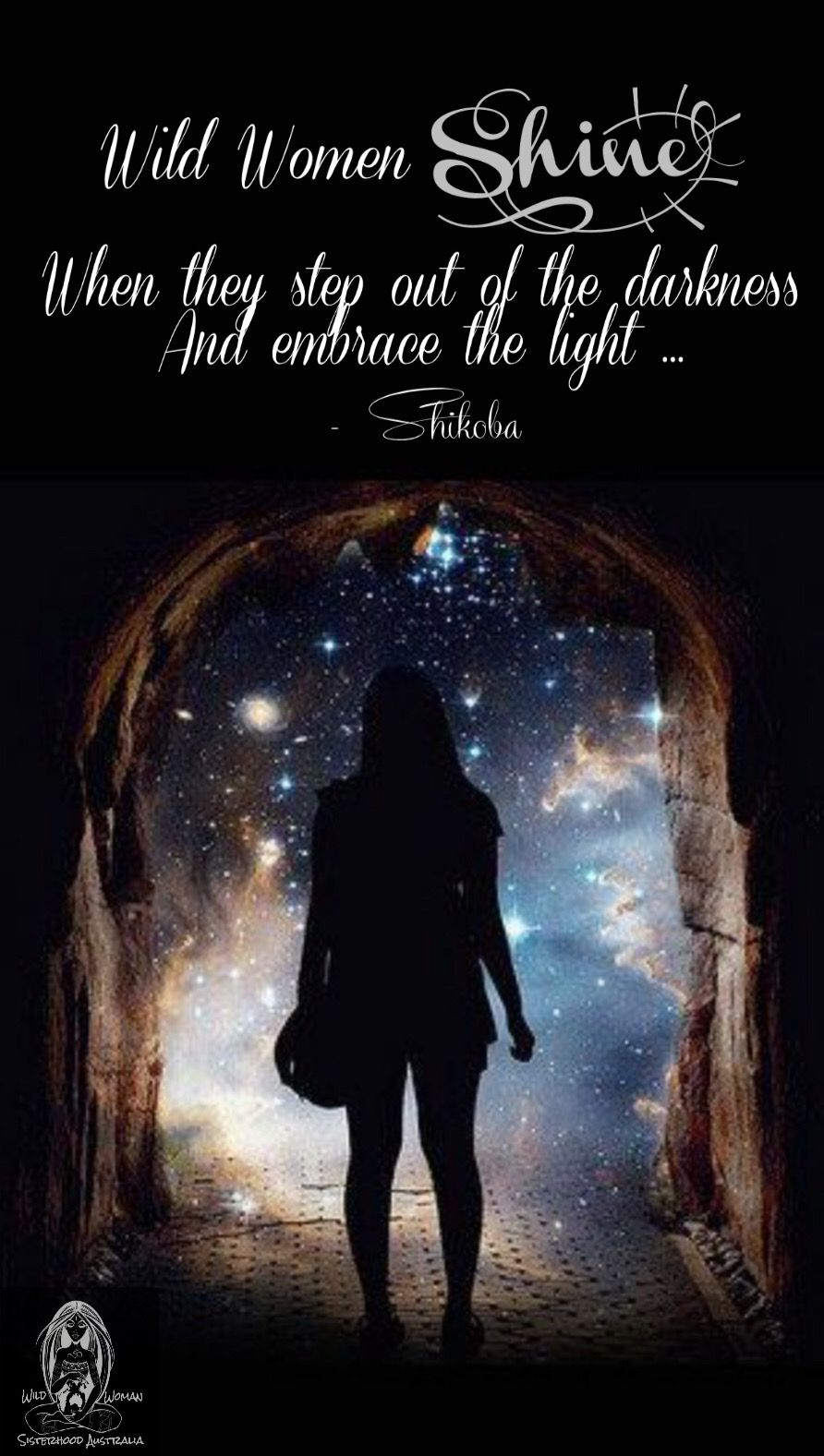 Wild Women Shine When They Step Out Of The Darkness And Embrace The Light Shikoba Nature Quotes Wild Woman Wild Women Sisterhood