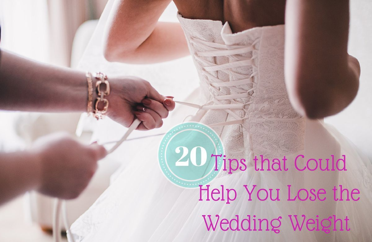 20 Tips that Could Help You Lose Weight for Your Wedding ...