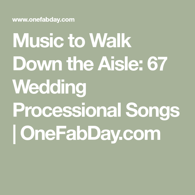 Bridal Party Walking Down The Aisle Songs: Music To Walk Down The Aisle: 67 Wedding Processional