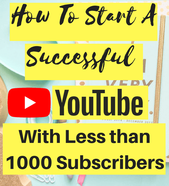 How to Start A Successful YouTube Channel With Less Than 1000 Subscribers - Blog By Michelle