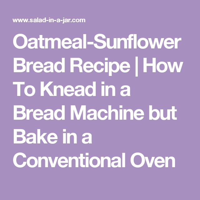 Oatmeal-Sunflower Bread Recipe | How To Knead in a Bread Machine but Bake in a Conventional Oven