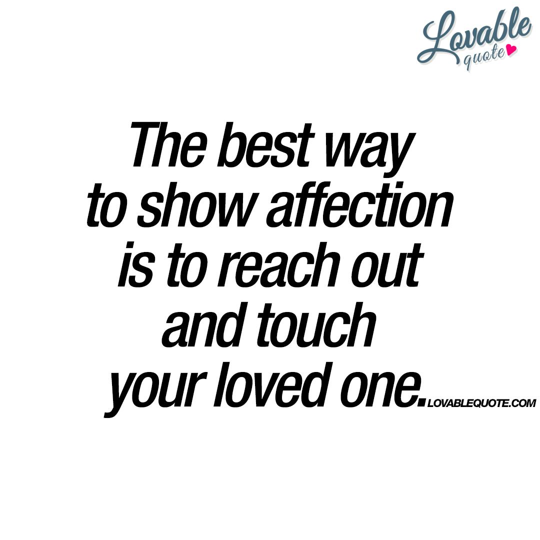 Quotes About Affection The Best Way To Show Affection Is To Reach Out And Touch Your
