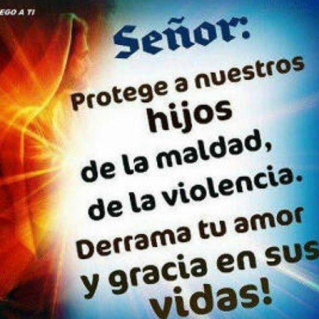 Señor: protege a nuestros hijos de la maldad, de la violencia. Derrama tu amor y gracia en sus vidas.